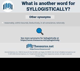 Syllogistically, synonym Syllogistically, another word for Syllogistically, words like Syllogistically, thesaurus Syllogistically