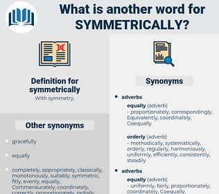 symmetrically, synonym symmetrically, another word for symmetrically, words like symmetrically, thesaurus symmetrically