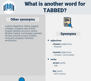 tabbed, synonym tabbed, another word for tabbed, words like tabbed, thesaurus tabbed