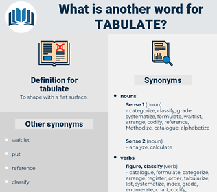 tabulate, synonym tabulate, another word for tabulate, words like tabulate, thesaurus tabulate
