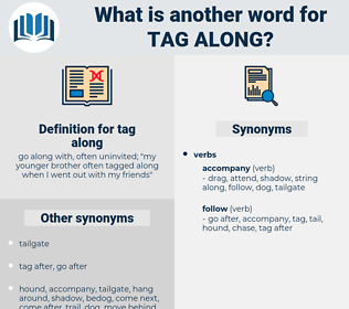 tag along, synonym tag along, another word for tag along, words like tag along, thesaurus tag along