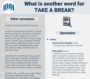 take a break, synonym take a break, another word for take a break, words like take a break, thesaurus take a break