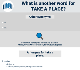take a place, synonym take a place, another word for take a place, words like take a place, thesaurus take a place