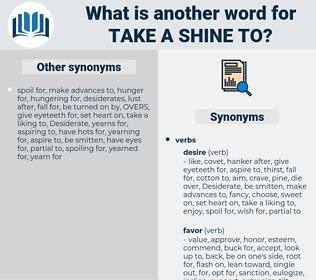 take a shine to, synonym take a shine to, another word for take a shine to, words like take a shine to, thesaurus take a shine to