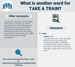 take a train, synonym take a train, another word for take a train, words like take a train, thesaurus take a train