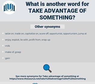 take advantage of something, synonym take advantage of something, another word for take advantage of something, words like take advantage of something, thesaurus take advantage of something