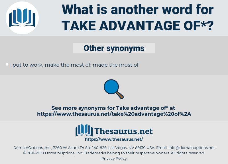 take advantage of, synonym take advantage of, another word for take advantage of, words like take advantage of, thesaurus take advantage of