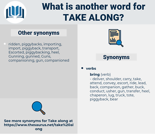 take along, synonym take along, another word for take along, words like take along, thesaurus take along