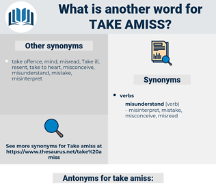 take amiss, synonym take amiss, another word for take amiss, words like take amiss, thesaurus take amiss