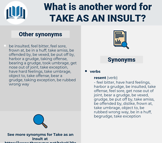 take as an insult, synonym take as an insult, another word for take as an insult, words like take as an insult, thesaurus take as an insult