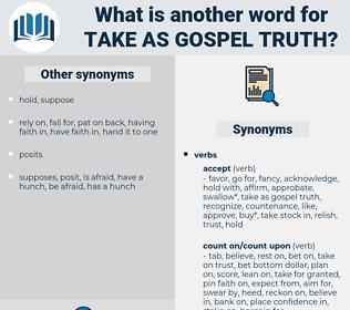 take as gospel truth, synonym take as gospel truth, another word for take as gospel truth, words like take as gospel truth, thesaurus take as gospel truth