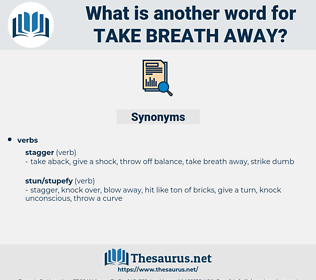 take breath away, synonym take breath away, another word for take breath away, words like take breath away, thesaurus take breath away