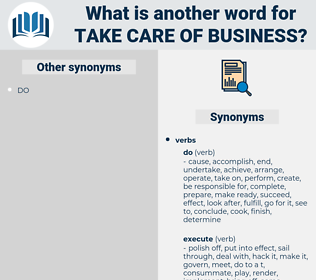 take care of business, synonym take care of business, another word for take care of business, words like take care of business, thesaurus take care of business