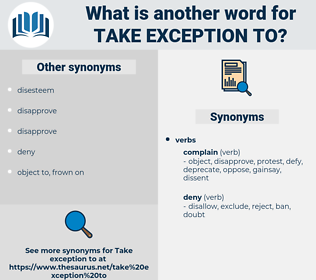 take exception to, synonym take exception to, another word for take exception to, words like take exception to, thesaurus take exception to