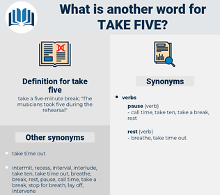 take five, synonym take five, another word for take five, words like take five, thesaurus take five