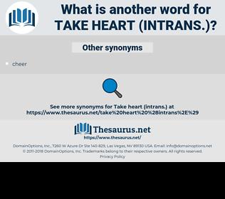 take heart (intrans.), synonym take heart (intrans.), another word for take heart (intrans.), words like take heart (intrans.), thesaurus take heart (intrans.)