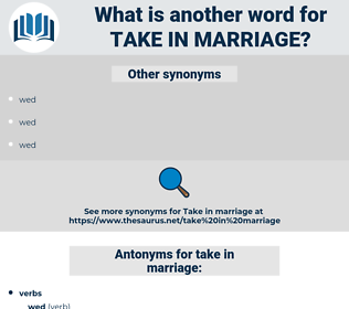 take in marriage, synonym take in marriage, another word for take in marriage, words like take in marriage, thesaurus take in marriage