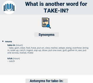 take-in, synonym take-in, another word for take-in, words like take-in, thesaurus take-in