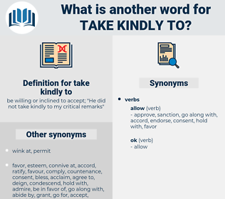 take kindly to, synonym take kindly to, another word for take kindly to, words like take kindly to, thesaurus take kindly to