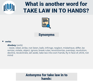 take law in to hands, synonym take law in to hands, another word for take law in to hands, words like take law in to hands, thesaurus take law in to hands