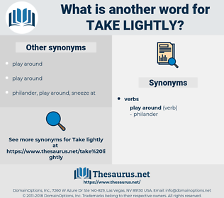 take lightly, synonym take lightly, another word for take lightly, words like take lightly, thesaurus take lightly