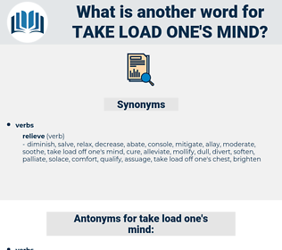 take load one's mind, synonym take load one's mind, another word for take load one's mind, words like take load one's mind, thesaurus take load one's mind