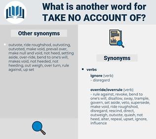 take no account of, synonym take no account of, another word for take no account of, words like take no account of, thesaurus take no account of