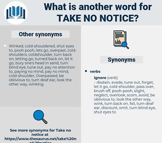take no notice, synonym take no notice, another word for take no notice, words like take no notice, thesaurus take no notice