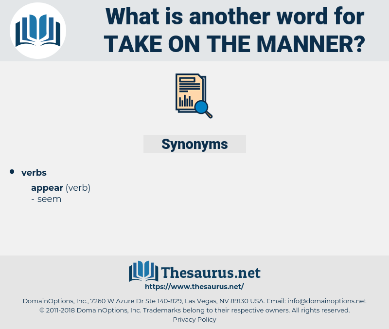 take on the manner, synonym take on the manner, another word for take on the manner, words like take on the manner, thesaurus take on the manner