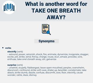 take one breath away, synonym take one breath away, another word for take one breath away, words like take one breath away, thesaurus take one breath away