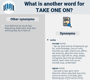 take one on, synonym take one on, another word for take one on, words like take one on, thesaurus take one on