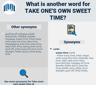 take one's own sweet time, synonym take one's own sweet time, another word for take one's own sweet time, words like take one's own sweet time, thesaurus take one's own sweet time