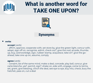 take one upon, synonym take one upon, another word for take one upon, words like take one upon, thesaurus take one upon