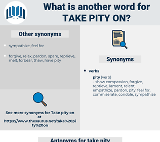 take pity on, synonym take pity on, another word for take pity on, words like take pity on, thesaurus take pity on