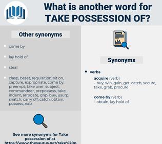 take possession of, synonym take possession of, another word for take possession of, words like take possession of, thesaurus take possession of