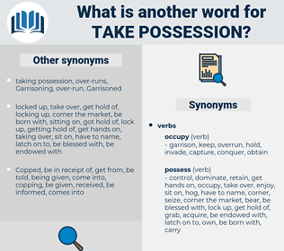 take possession, synonym take possession, another word for take possession, words like take possession, thesaurus take possession