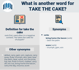 take the cake, synonym take the cake, another word for take the cake, words like take the cake, thesaurus take the cake