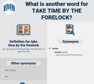 take time by the forelock, synonym take time by the forelock, another word for take time by the forelock, words like take time by the forelock, thesaurus take time by the forelock