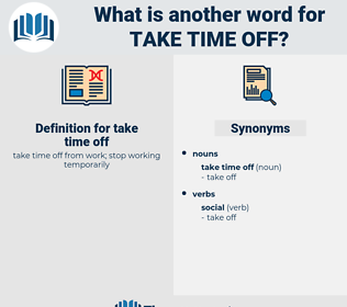 take time off, synonym take time off, another word for take time off, words like take time off, thesaurus take time off