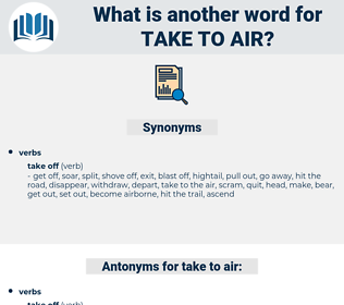 take to air, synonym take to air, another word for take to air, words like take to air, thesaurus take to air