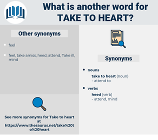 take to heart, synonym take to heart, another word for take to heart, words like take to heart, thesaurus take to heart