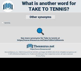take to tennis, synonym take to tennis, another word for take to tennis, words like take to tennis, thesaurus take to tennis