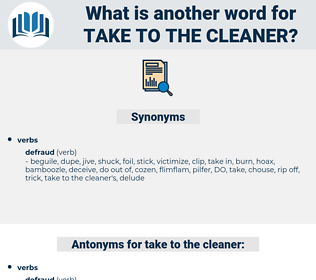 take to the cleaner, synonym take to the cleaner, another word for take to the cleaner, words like take to the cleaner, thesaurus take to the cleaner
