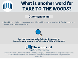 take to the woods, synonym take to the woods, another word for take to the woods, words like take to the woods, thesaurus take to the woods