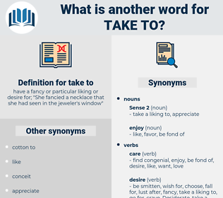 take to, synonym take to, another word for take to, words like take to, thesaurus take to