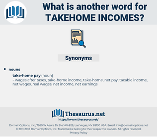 takehome incomes, synonym takehome incomes, another word for takehome incomes, words like takehome incomes, thesaurus takehome incomes