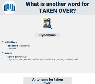 taken over, synonym taken over, another word for taken over, words like taken over, thesaurus taken over