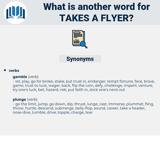 takes a flyer, synonym takes a flyer, another word for takes a flyer, words like takes a flyer, thesaurus takes a flyer