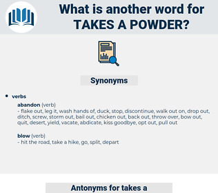 takes a powder, synonym takes a powder, another word for takes a powder, words like takes a powder, thesaurus takes a powder