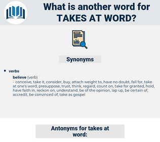 takes at word, synonym takes at word, another word for takes at word, words like takes at word, thesaurus takes at word